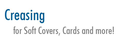 Creasing for soft covers, cards and more